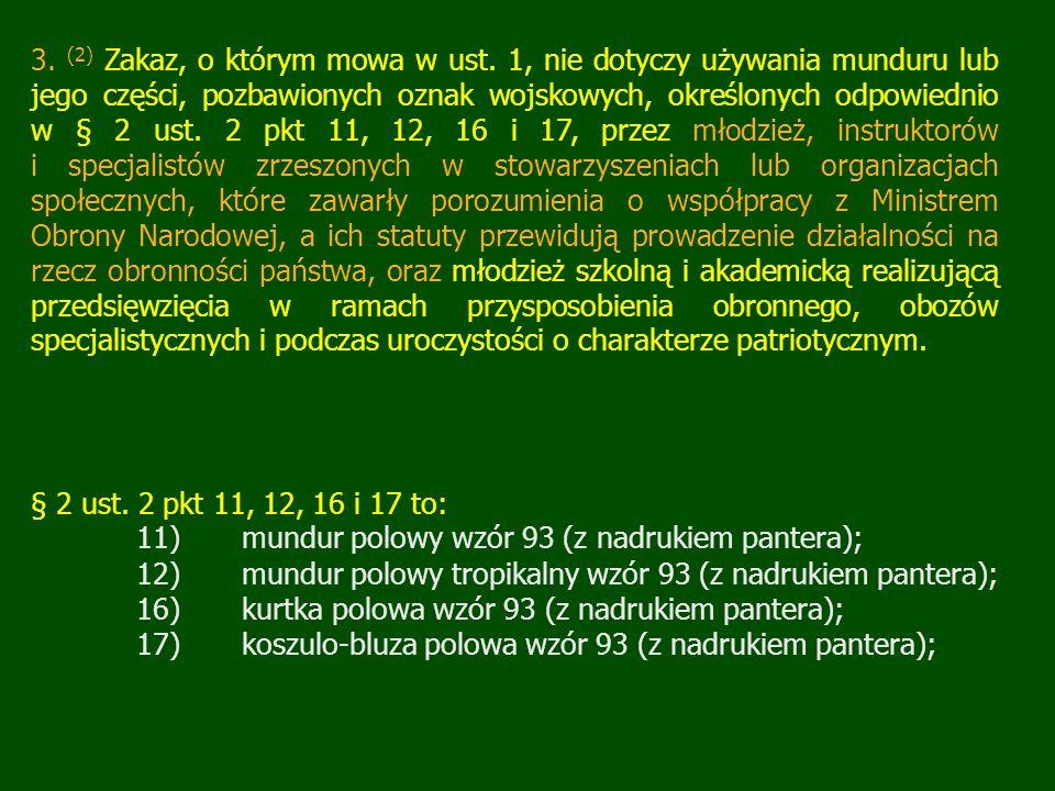 3. (2) Zakaz, o którym mowa w ust. 1, nie dotyczy używania munduru lub jego części, pozbawionych oznak wojskowych, określonych odpowiednio w § 2 ust.