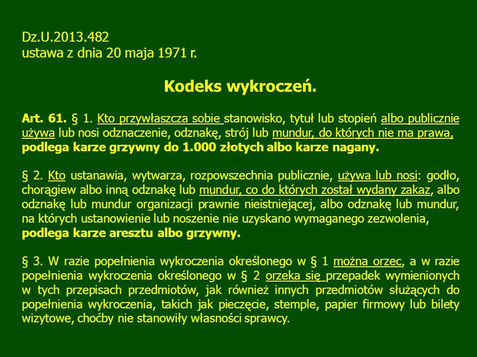 Dz.U.2013.482 ustawa z dnia 20 maja 1971 r. Kodeks wykroczeń. Kto przywłaszcza sobie albo publicznie używamundur, do których nie ma prawa, Art. 61. §