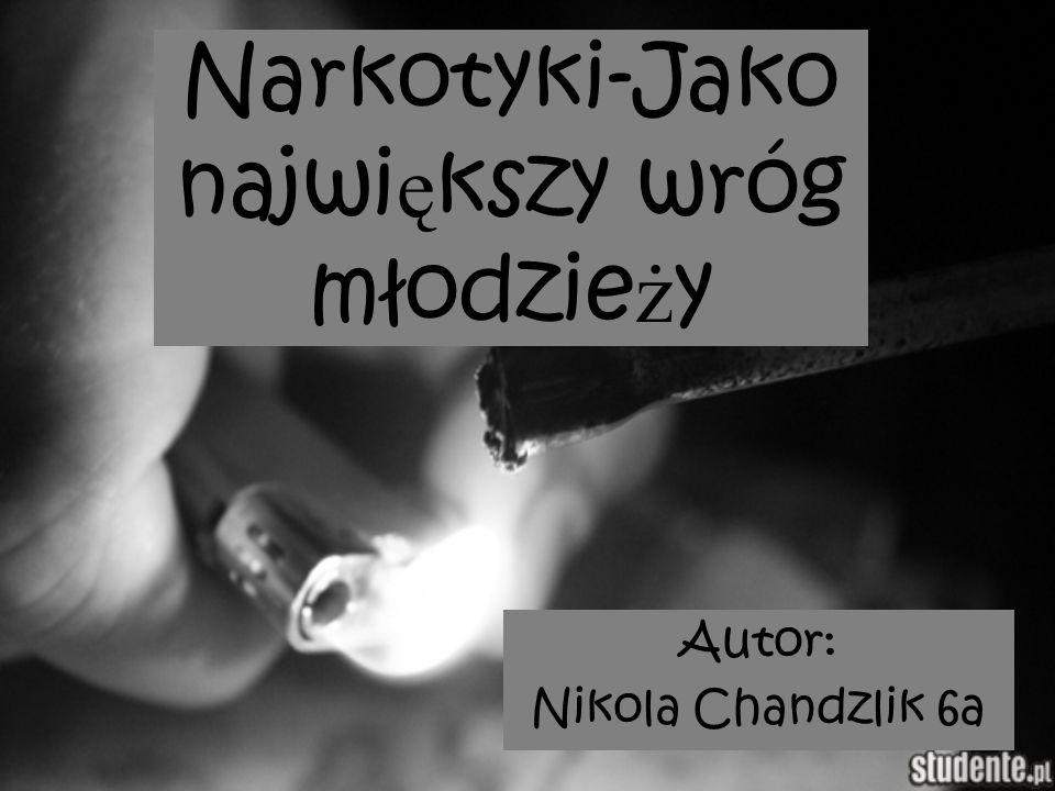 Narkotyki-Jako najwi ę kszy wróg młodzie ż y Autor: Nikola Chandzlik 6a