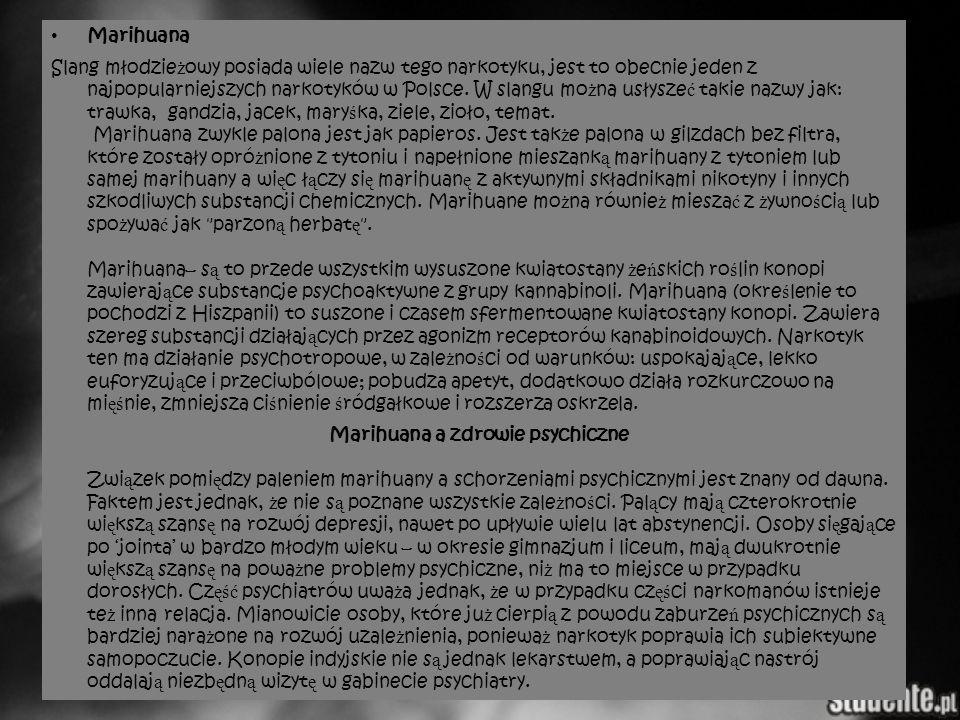 Marihuana Slang młodzie ż owy posiada wiele nazw tego narkotyku, jest to obecnie jeden z najpopularniejszych narkotyków w Polsce. W slangu mo ż na usł