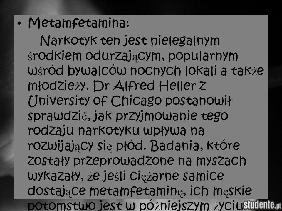 Metamfetamina: Narkotyk ten jest nielegalnym ś rodkiem odurzaj ą cym, popularnym w ś ród bywalców nocnych lokali a tak ż e młodzie ż y. Dr Alfred Hell