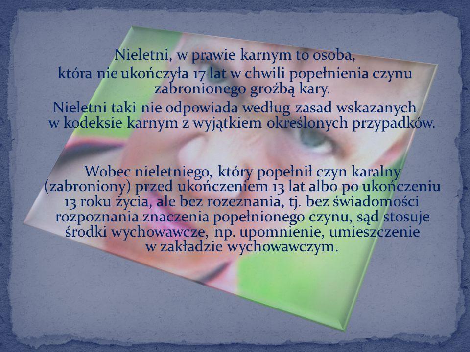 Według polskiego prawa karnego podmiotem przestępstwa może być tylko osoba fizyczna która w chwili popełnienia czynu ukończyła lat 17 (art. 10 &1 KK).