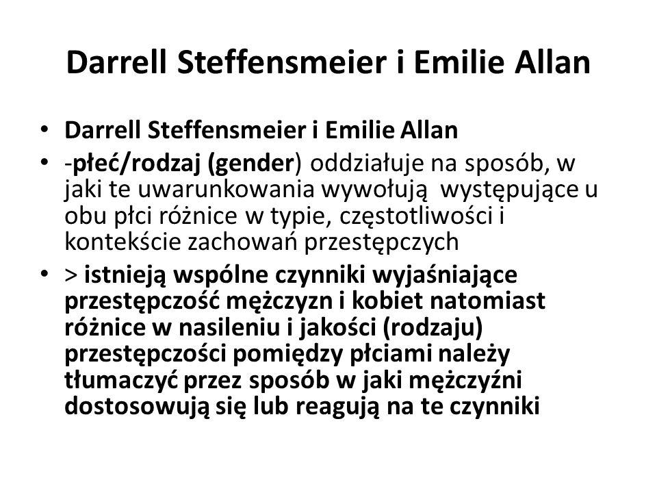 Darrell Steffensmeier i Emilie Allan -płeć/rodzaj (gender) oddziałuje na sposób, w jaki te uwarunkowania wywołują występujące u obu płci różnice w typ