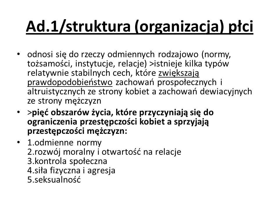 Ad.1/struktura (organizacja) płci odnosi się do rzeczy odmiennych rodzajowo (normy, tożsamości, instytucje, relacje) >istnieje kilka typów relatywnie