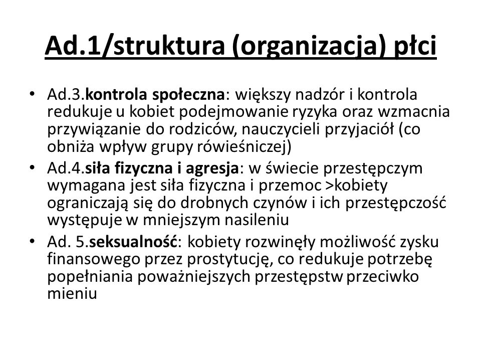 Ad.1/struktura (organizacja) płci Ad.3.kontrola społeczna: większy nadzór i kontrola redukuje u kobiet podejmowanie ryzyka oraz wzmacnia przywiązanie