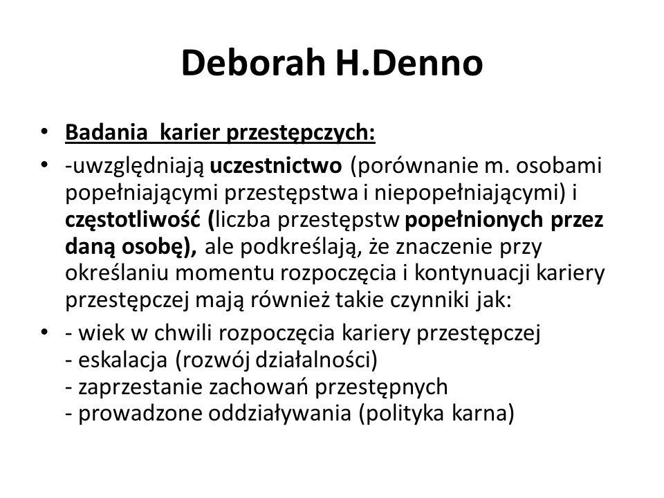 Deborah H.Denno Badania karier przestępczych: -uwzględniają uczestnictwo (porównanie m. osobami popełniającymi przestępstwa i niepopełniającymi) i czę