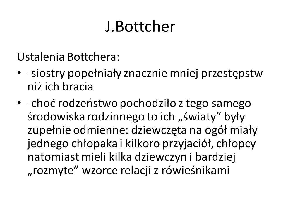 -wg Bottchera świat dziewcząt wyróżniał się stałością partnerów, bardziej ekskluzywnymi relacjami przyjaźni, częstymi ciążami i opieką nad dziećmi Wniosek: wzorce zachowań dotyczące płci są podobne do wzorców z przeszłości (lat 70.