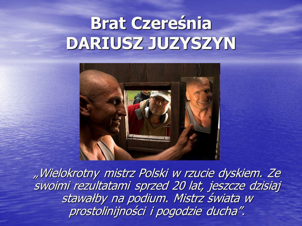 """Brat Czereśnia DARIUSZ JUZYSZYN """"Wielokrotny mistrz Polski w rzucie dyskiem. Ze swoimi rezultatami sprzed 20 lat, jeszcze dzisiaj stawałby na podium."""