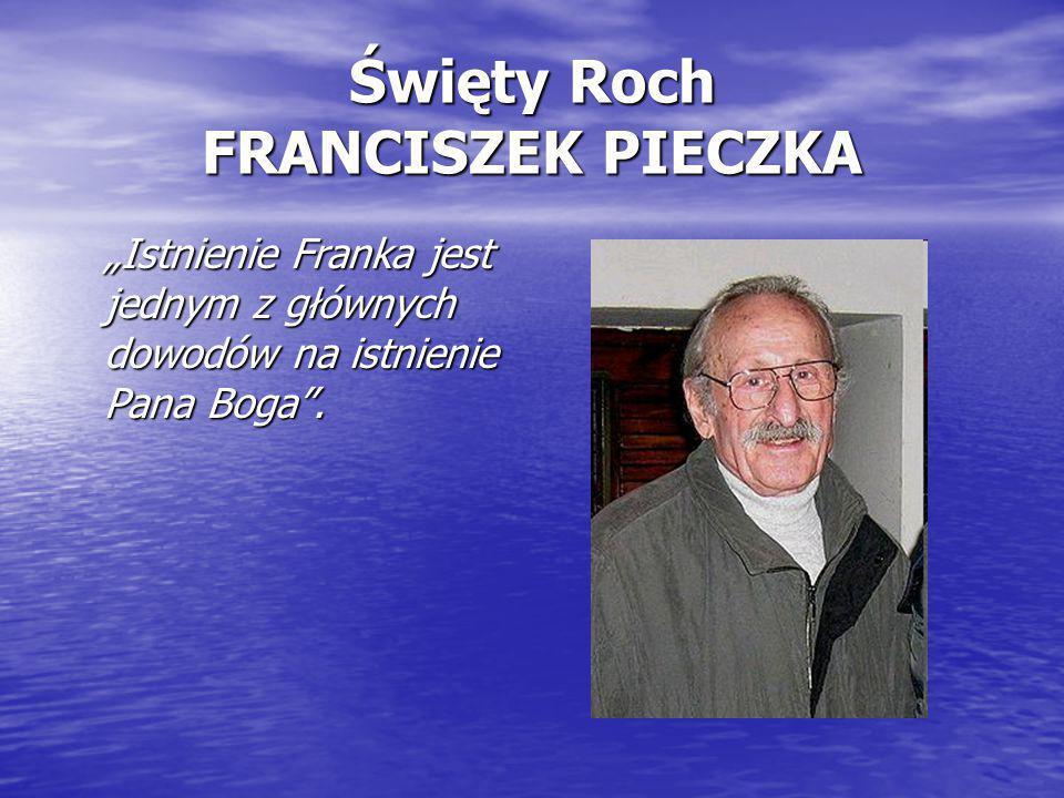 """Święty Roch FRANCISZEK PIECZKA """"Istnienie Franka jest jednym z głównych dowodów na istnienie Pana Boga""""."""