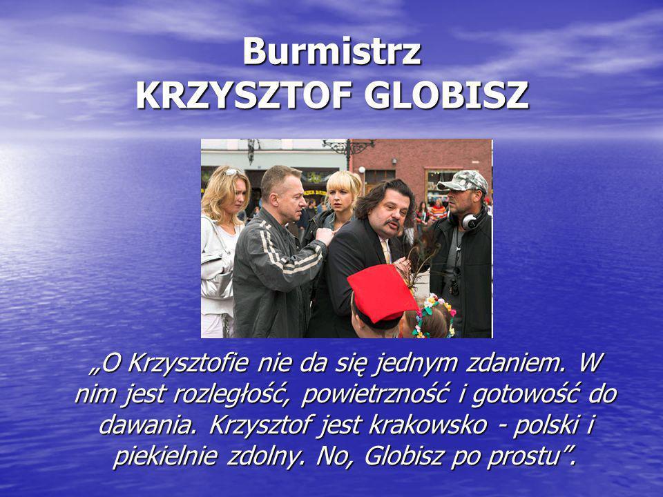 """Burmistrz KRZYSZTOF GLOBISZ """"O Krzysztofie nie da się jednym zdaniem. W nim jest rozległość, powietrzność i gotowość do dawania. Krzysztof jest krakow"""