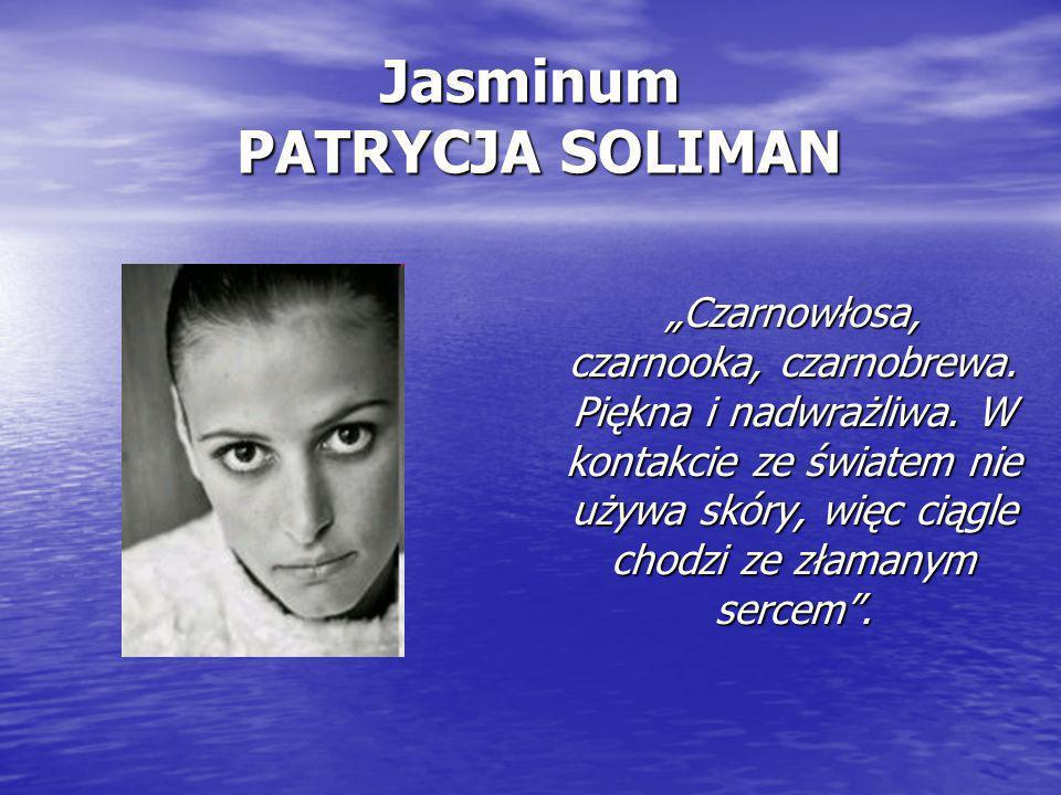 """Jasminum PATRYCJA SOLIMAN """"Czarnowłosa, czarnooka, czarnobrewa. Piękna i nadwrażliwa. W kontakcie ze światem nie używa skóry, więc ciągle chodzi ze zł"""