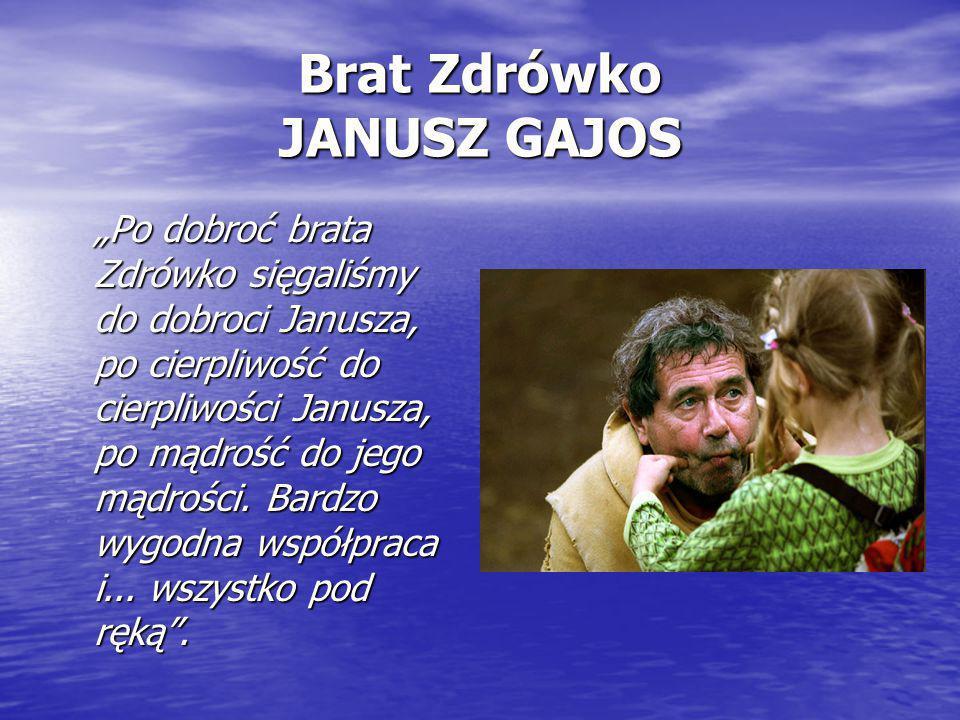 """Brat Zdrówko JANUSZ GAJOS """"Po dobroć brata Zdrówko sięgaliśmy do dobroci Janusza, po cierpliwość do cierpliwości Janusza, po mądrość do jego mądrości."""