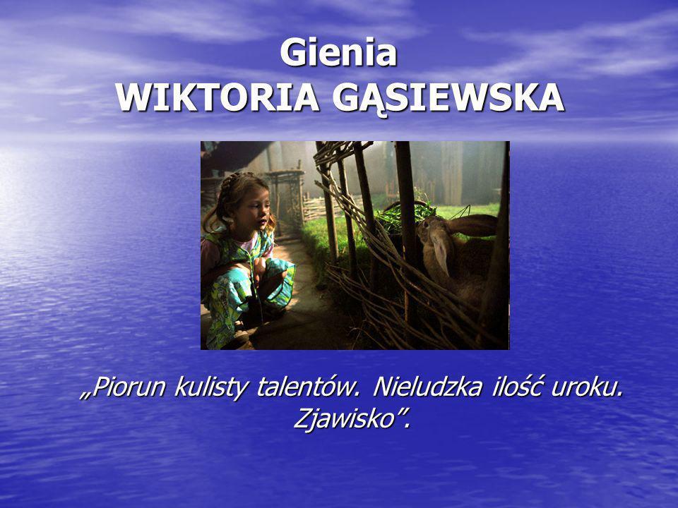 """Gienia WIKTORIA GĄSIEWSKA """"Piorun kulisty talentów. Nieludzka ilość uroku. Zjawisko""""."""