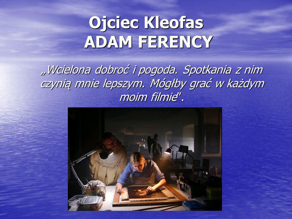 """Ojciec Kleofas ADAM FERENCY """"Wcielona dobroć i pogoda. Spotkania z nim czynią mnie lepszym. Mógłby grać w każdym moim filmie""""."""