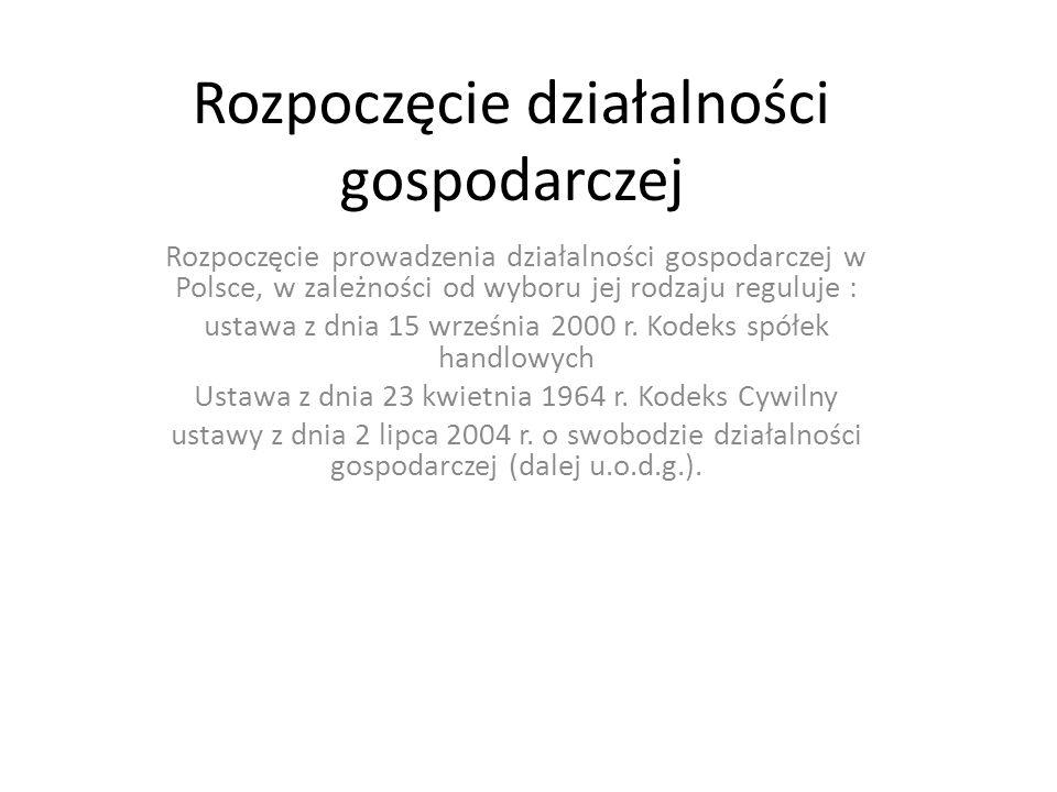 Rozpoczęcie działalności gospodarczej Rozpoczęcie prowadzenia działalności gospodarczej w Polsce, w zależności od wyboru jej rodzaju reguluje : ustawa