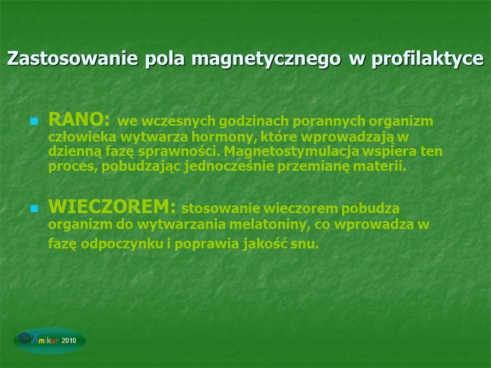Zastosowanie pola magnetycznego w profilaktyce RANO: we wczesnych godzinach porannych organizm człowieka wytwarza hormony, które wprowadzają w dzienną