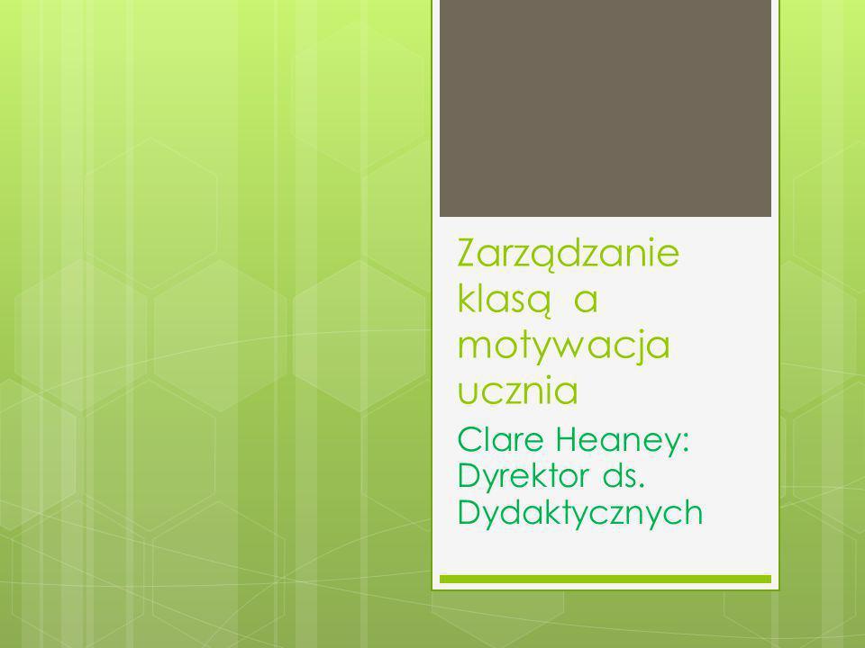 Zarządzanie klasą a motywacja ucznia Clare Heaney: Dyrektor ds. Dydaktycznych
