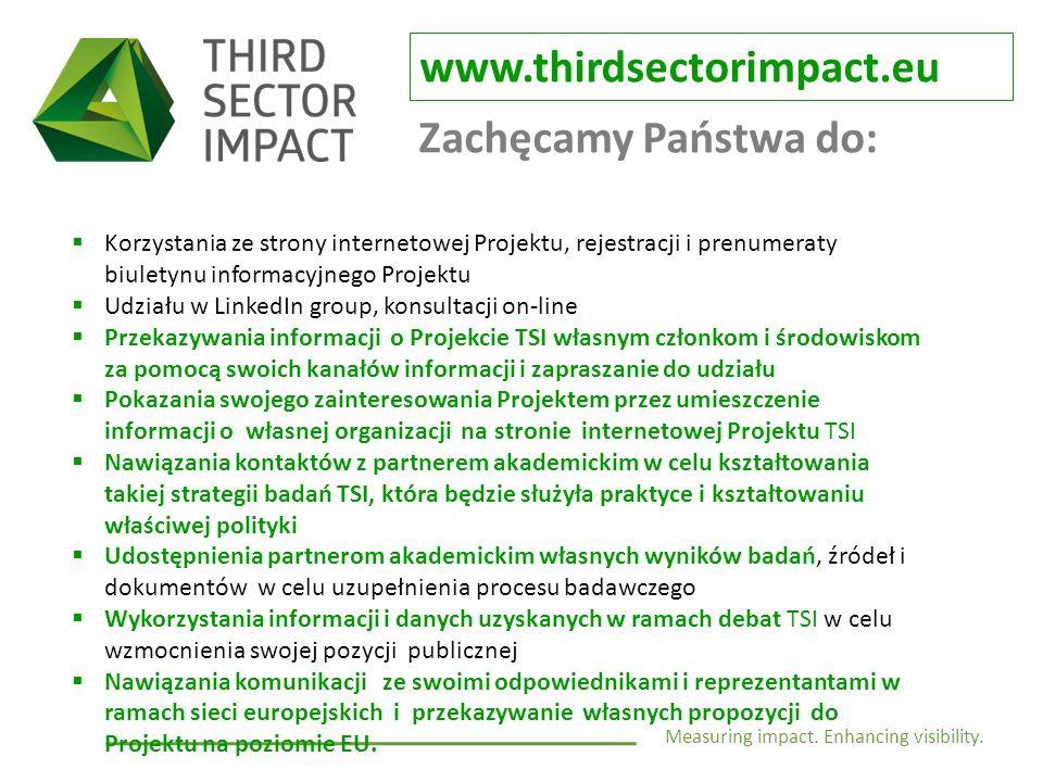 Measuring impact. Enhancing visibility. www.thirdsectorimpact.eu Zachęcamy Państwa do:  Korzystania ze strony internetowej Projektu, rejestracji i pr
