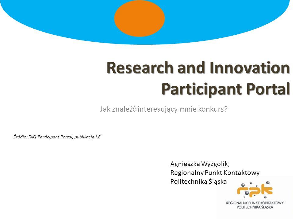 Research and Innovation Participant Portal Jak znaleźć interesujący mnie konkurs? Agnieszka Wyżgolik, Regionalny Punkt Kontaktowy Politechnika Śląska