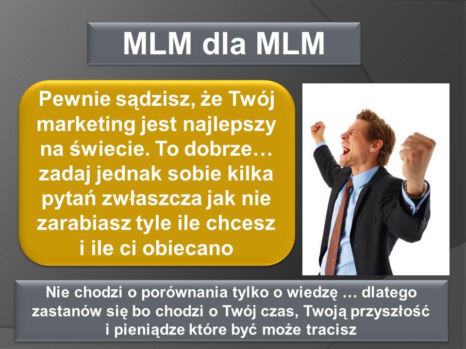 Nie chodzi o porównania tylko o wiedzę … dlatego zastanów się bo chodzi o Twój czas, Twoją przyszłość i pieniądze które być może tracisz MLM dla MLM P