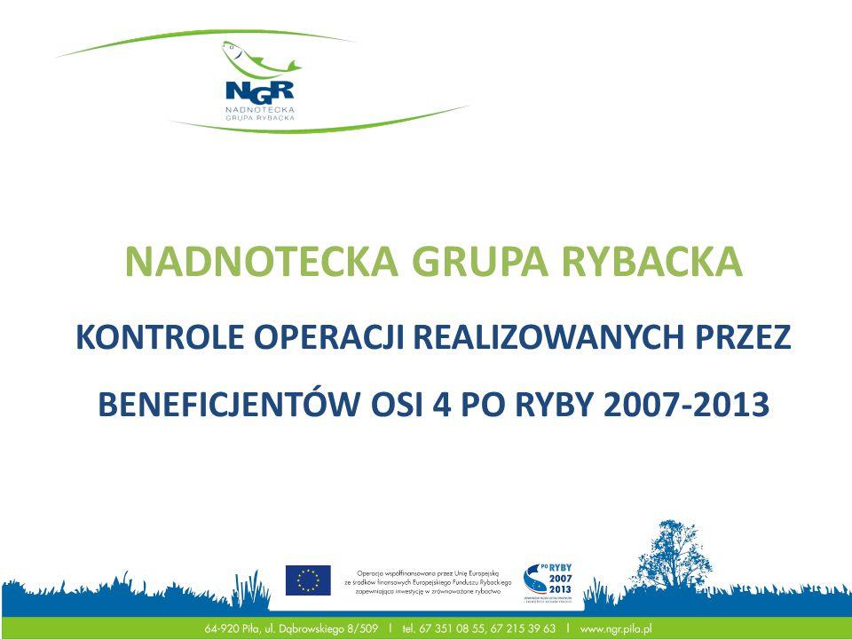 NADNOTECKA GRUPA RYBACKA KONTROLE OPERACJI REALIZOWANYCH PRZEZ BENEFICJENTÓW OSI 4 PO RYBY 2007-2013