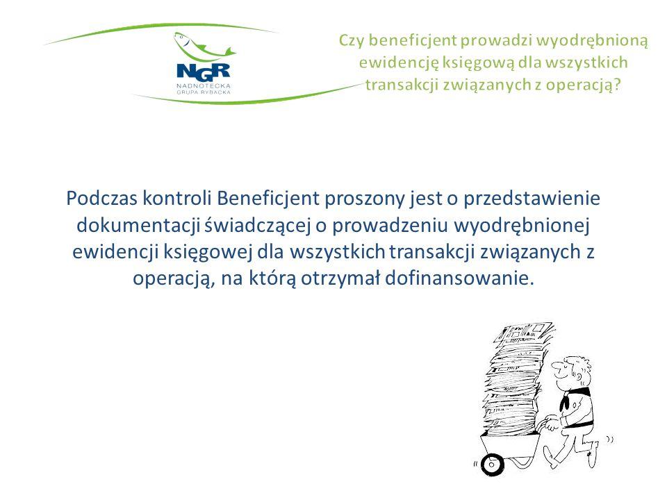 Podczas kontroli Beneficjent proszony jest o przedstawienie dokumentacji świadczącej o prowadzeniu wyodrębnionej ewidencji księgowej dla wszystkich transakcji związanych z operacją, na którą otrzymał dofinansowanie.