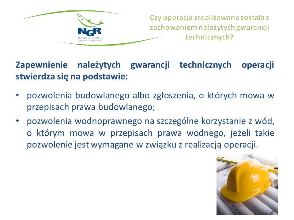 Zapewnienie należytych gwarancji technicznych operacji stwierdza się na podstawie: pozwolenia budowlanego albo zgłoszenia, o których mowa w przepisach