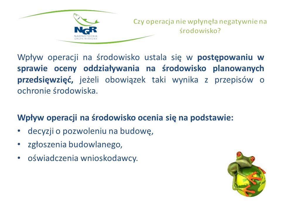 Wpływ operacji na środowisko ustala się w postępowaniu w sprawie oceny oddziaływania na środowisko planowanych przedsięwzięć, jeżeli obowiązek taki wynika z przepisów o ochronie środowiska.