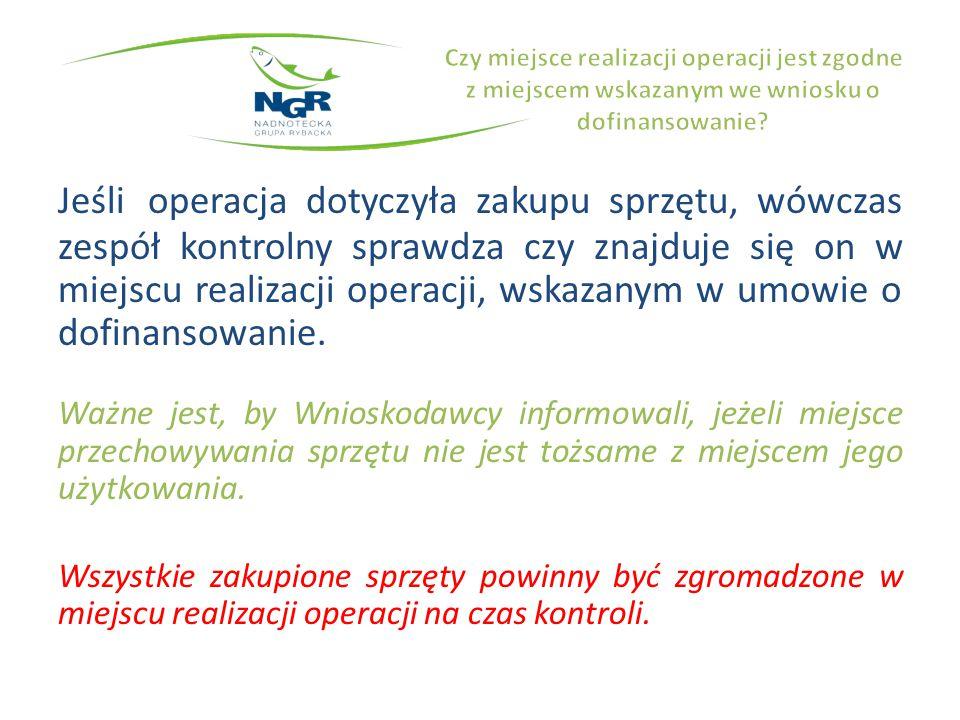 ZAKUP SPRZĘTU Jeśli operacja dotyczyła zakupu sprzętu, wówczas zespół kontrolny sprawdza czy jest on tożsamy z danymi wynikającymi z umów sprzedaży, faktur itp.