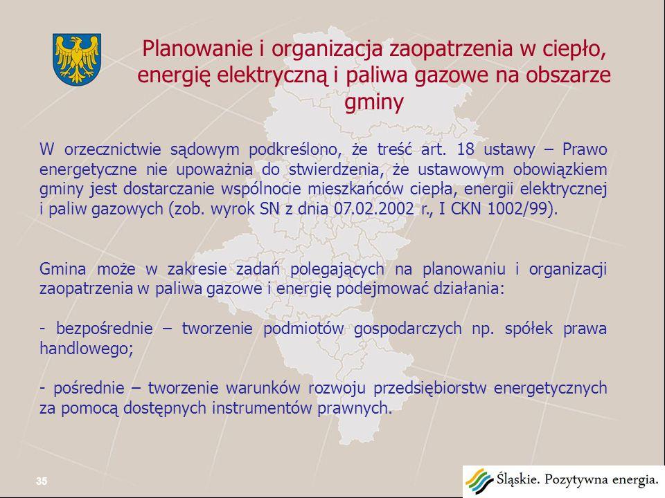 Podmioty uczestniczące procesie planistycznym Przedsiębiorstwa energetyczne zajmujące się przesyłaniem lub dystrybucją paliw gazowych lub energii Gminy Samorząd województwa plan rozwoju w zakresie zaspokojenia obecnego i przyszłego zapotrzebowania na paliwa gazowe lub energię założenia do planu zaopatrzenia w ciepło, energię elektryczną i paliwa gazowe opiniowanie projektu założeń w zakresie koordynacji współpracy z innymi gminami; badanie zgodności planów zaopatrzenia w energię i paliwa z polityką energetyczną państwa.