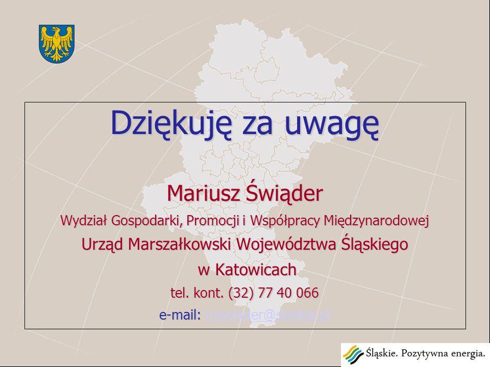 Dziękuję za uwagę Mariusz Świąder Wydział Gospodarki, Promocji i Współpracy Międzynarodowej Urząd Marszałkowski Województwa Śląskiego w Katowicach w K