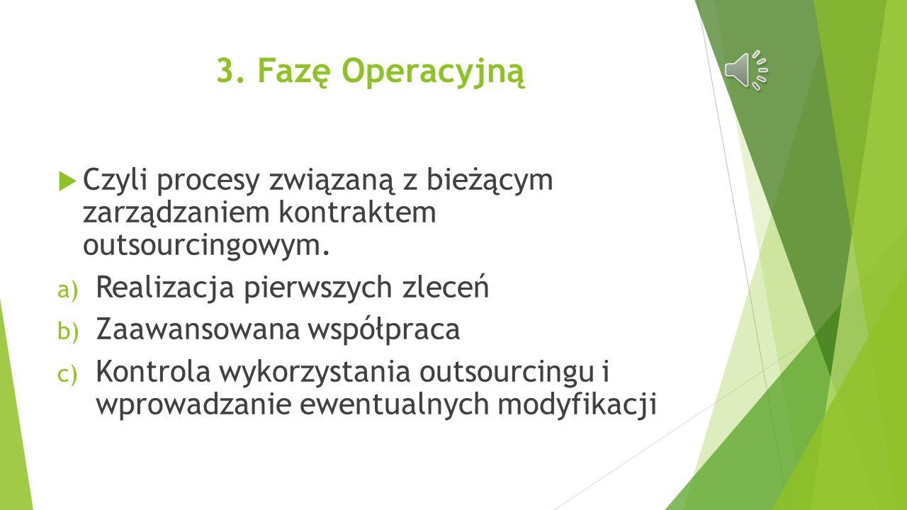 3.Fazę Operacyjną  Czyli procesy związaną z bieżącym zarządzaniem kontraktem outsourcingowym.