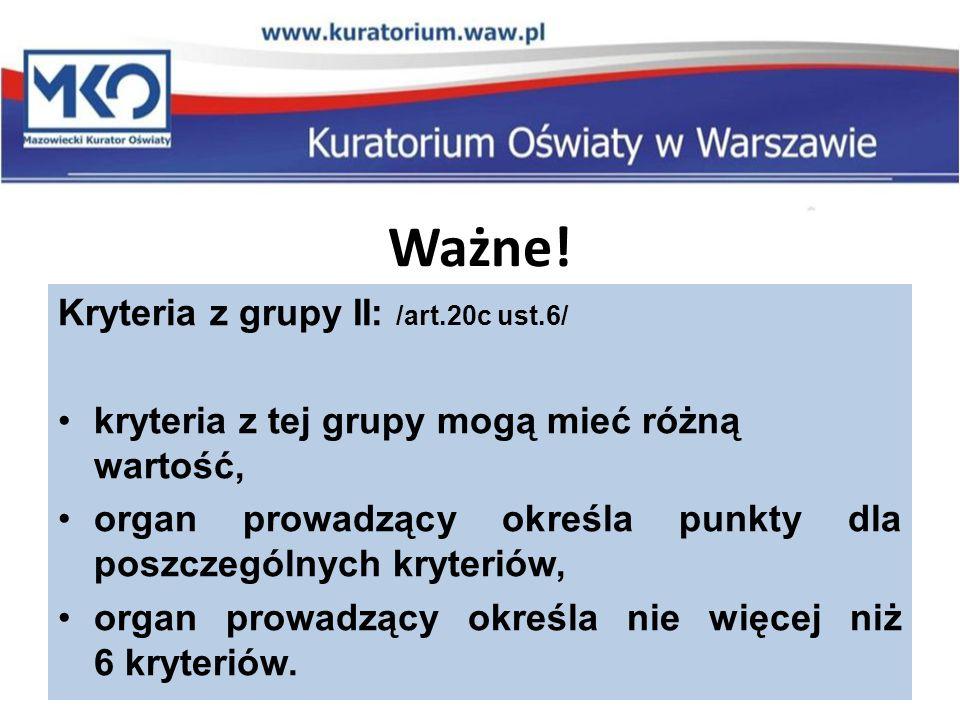 Ważne! Kryteria z grupy II: /art.20c ust.6/ kryteria z tej grupy mogą mieć różną wartość, organ prowadzący określa punkty dla poszczególnych kryteriów
