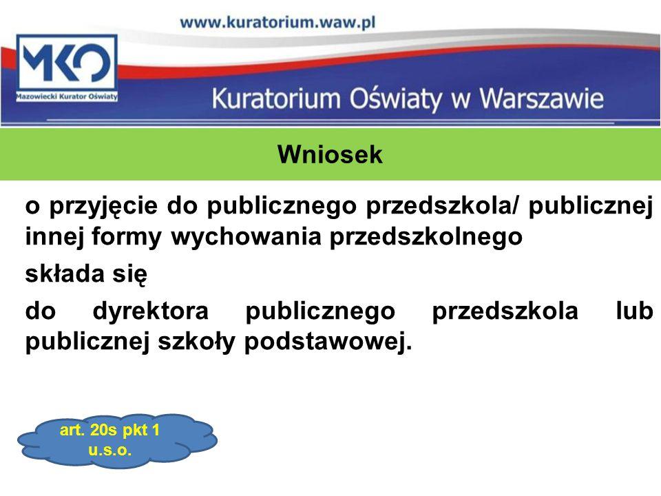 Wniosek o przyjęcie do publicznego przedszkola/ publicznej innej formy wychowania przedszkolnego składa się do dyrektora publicznego przedszkola lub publicznej szkoły podstawowej.