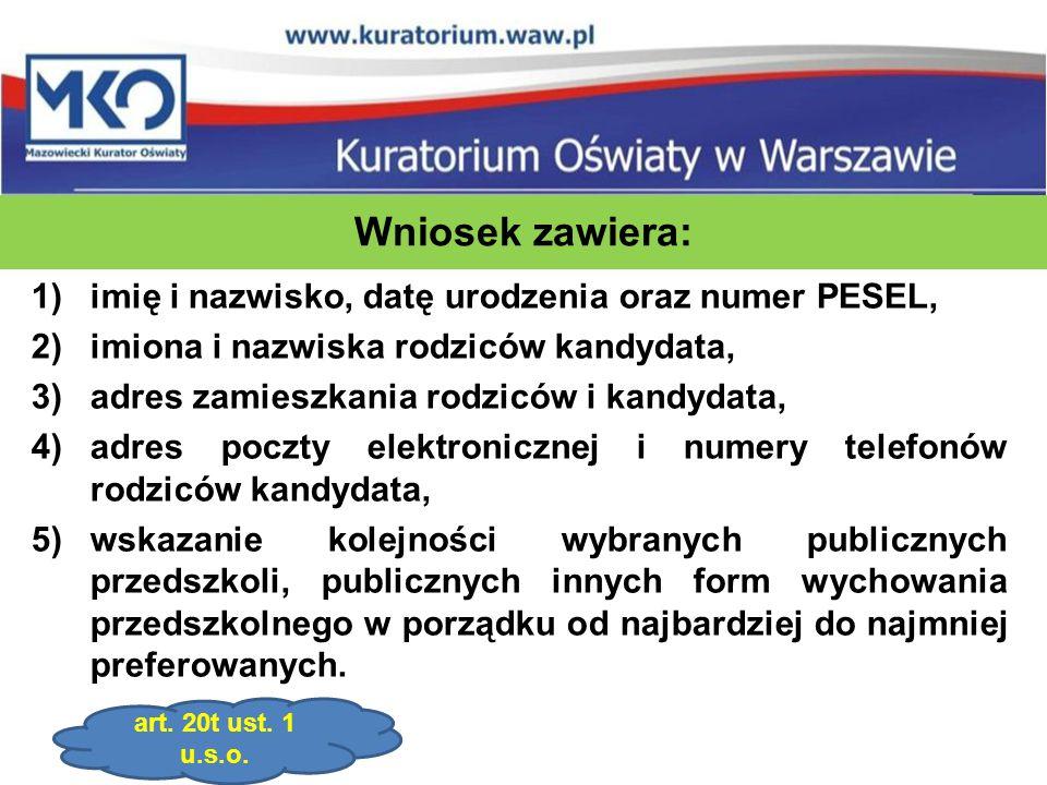 Wniosek zawiera: 1)imię i nazwisko, datę urodzenia oraz numer PESEL, 2)imiona i nazwiska rodziców kandydata, 3)adres zamieszkania rodziców i kandydata