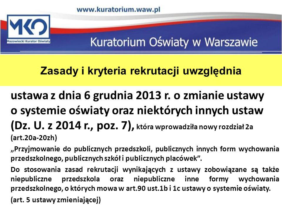 Zasady i kryteria rekrutacji uwzględnia ustawa z dnia 6 grudnia 2013 r. o zmianie ustawy o systemie oświaty oraz niektórych innych ustaw (Dz. U. z 201