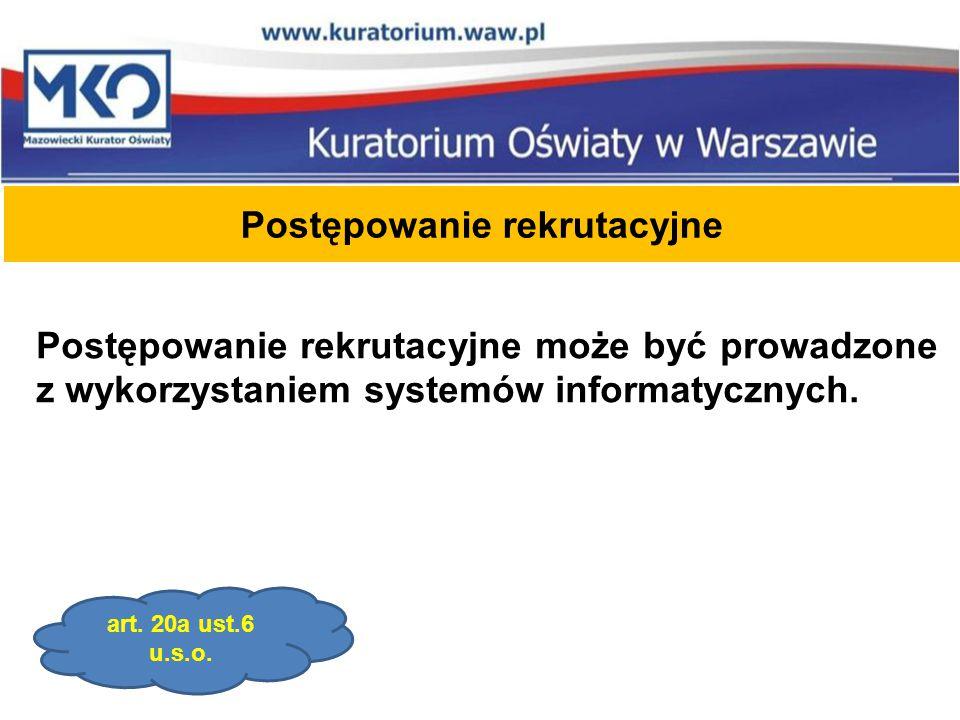 Postępowanie rekrutacyjne Postępowanie rekrutacyjne może być prowadzone z wykorzystaniem systemów informatycznych. art. 20a ust.6 u.s.o.