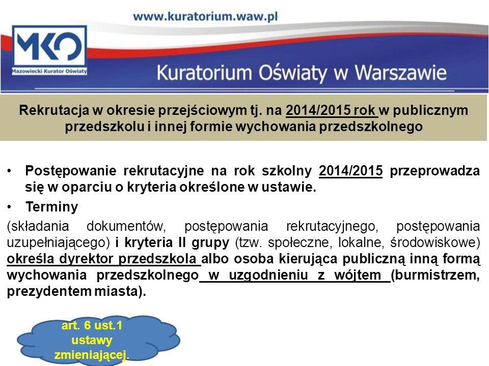Rekrutacja w okresie przejściowym tj. na 2014/2015 rok w publicznym przedszkolu i innej formie wychowania przedszkolnego Postępowanie rekrutacyjne na