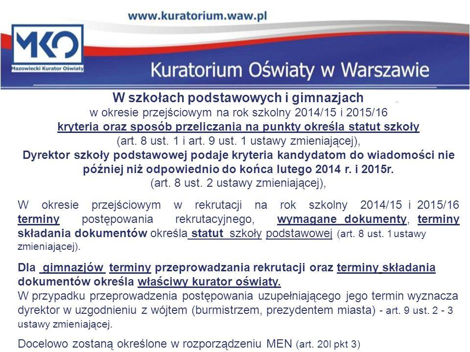 W szkołach podstawowych i gimnazjach w okresie przejściowym na rok szkolny 2014/15 i 2015/16 kryteria oraz sposób przeliczania na punkty określa statut szkoły (art.