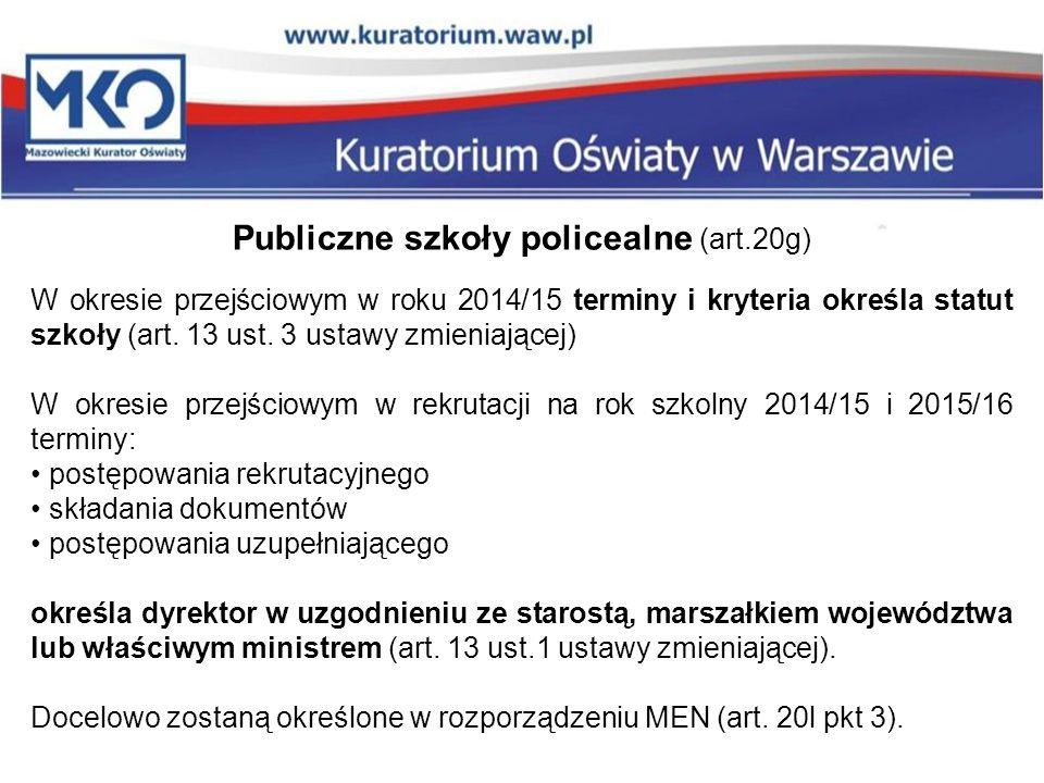 Publiczne szkoły policealne (art.20g) W okresie przejściowym w roku 2014/15 terminy i kryteria określa statut szkoły (art. 13 ust. 3 ustawy zmieniając