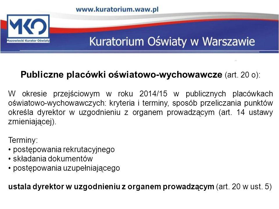Publiczne placówki oświatowo-wychowawcze (art. 20 o): W okresie przejściowym w roku 2014/15 w publicznych placówkach oświatowo-wychowawczych: kryteria