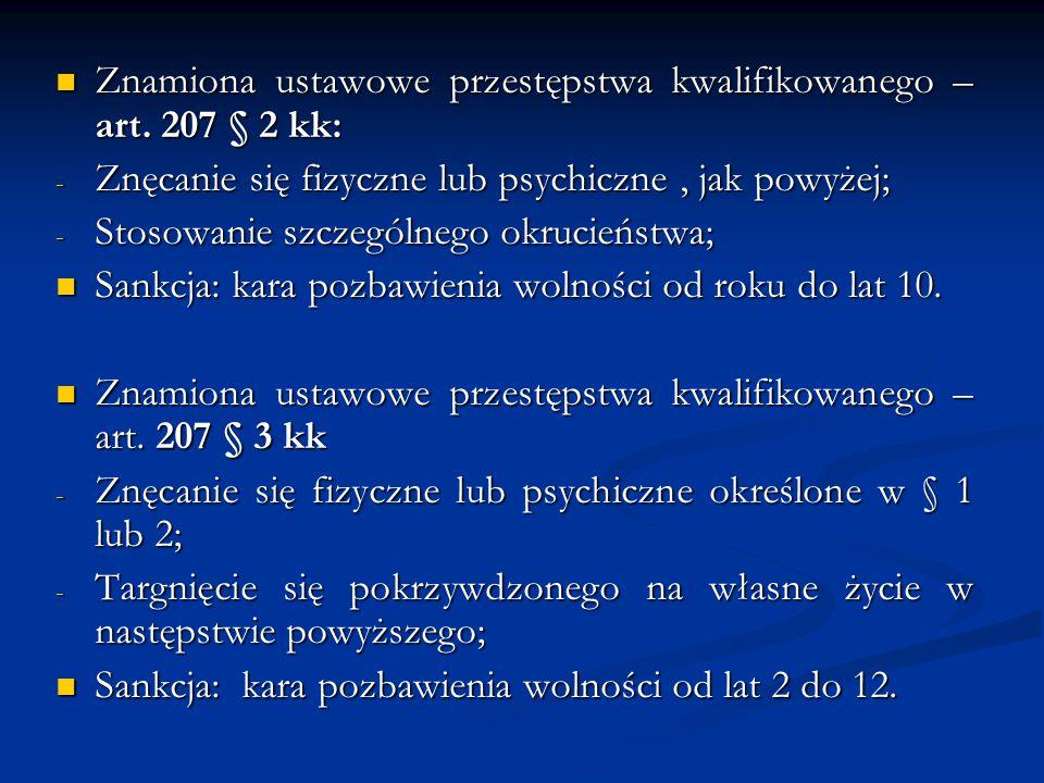 """Pojęcie """"Znęcania """"Znęcanie się – działanie lub zaniechanie polegające na umyślnym zadawaniu bólu fizycznego lub dotkliwych cierpień moralnych, powtarzających się w czasie albo jednorazowym, lecz intensywnym i rozciągniętym w czasie (uchwała Sądu Najwyższego z dnia 9 czerwca 1976 roku (VI KZP 13/75; OSNKW 1976, nr 7-8, poz."""