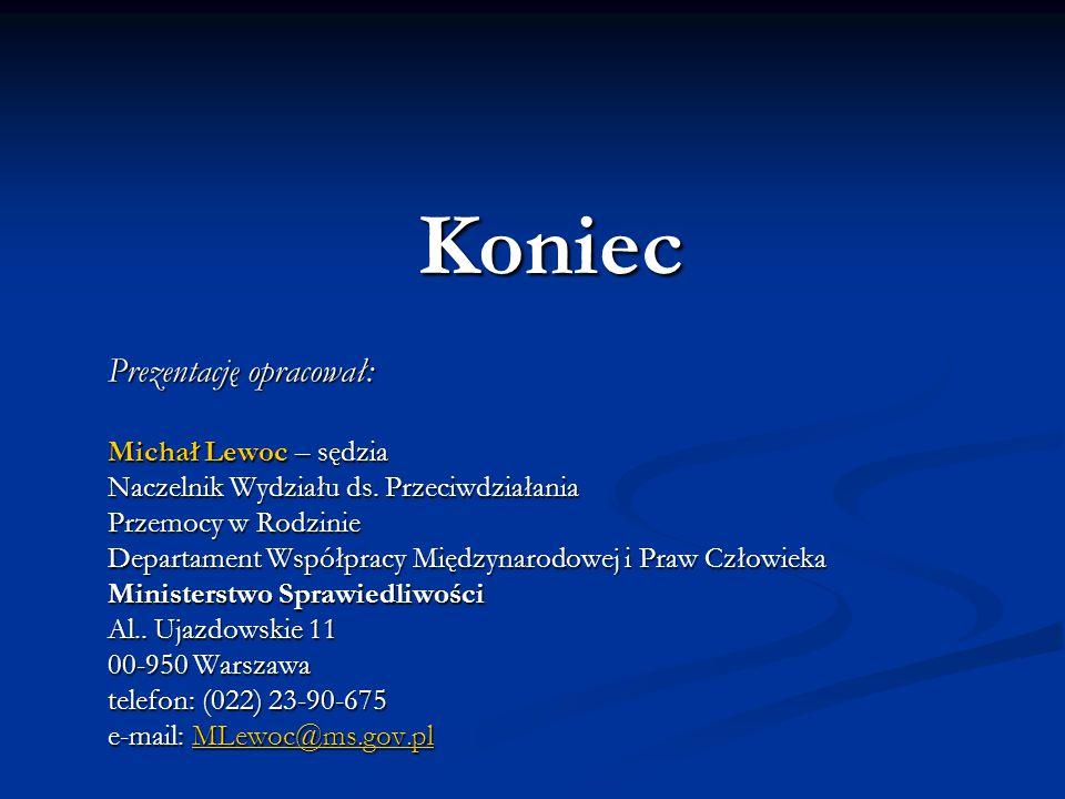 Koniec Prezentację opracował: Michał Lewoc – sędzia Naczelnik Wydziału ds. Przeciwdziałania Przemocy w Rodzinie Departament Współpracy Międzynarodowej