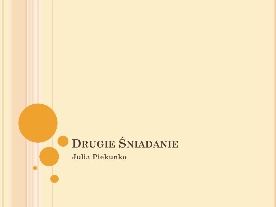 D RUGIE Ś NIADANIE Julia Piekunko