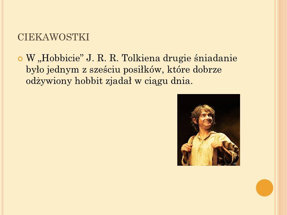 """CIEKAWOSTKI W """"Hobbicie"""" J. R. R. Tolkiena drugie śniadanie było jednym z sześciu posiłków, które dobrze odżywiony hobbit zjadał w ciągu dnia."""