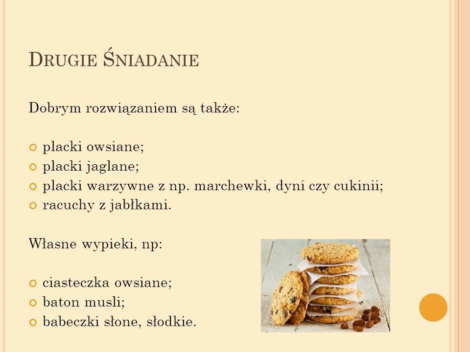 D RUGIE Ś NIADANIE Dobrym rozwiązaniem są także: placki owsiane; placki jaglane; placki warzywne z np. marchewki, dyni czy cukinii; racuchy z jabłkami