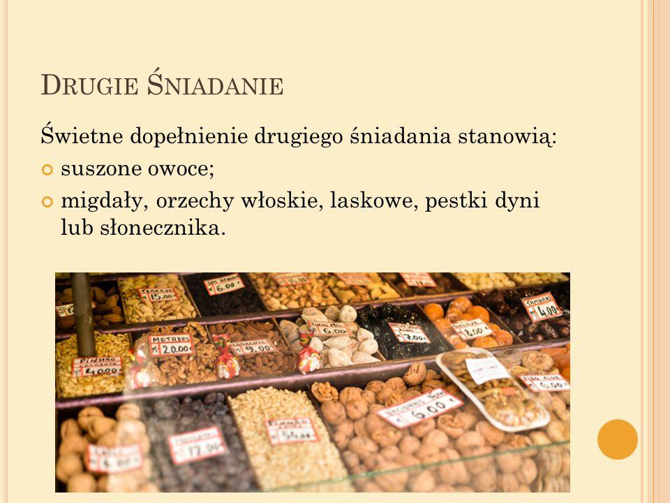 D RUGIE Ś NIADANIE Świetne dopełnienie drugiego śniadania stanowią: suszone owoce; migdały, orzechy włoskie, laskowe, pestki dyni lub słonecznika.