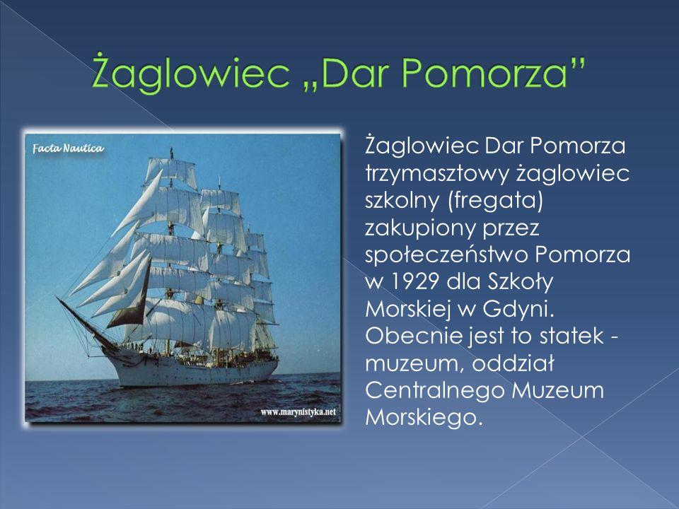 Żaglowiec Dar Pomorza trzymasztowy żaglowiec szkolny (fregata) zakupiony przez społeczeństwo Pomorza w 1929 dla Szkoły Morskiej w Gdyni. Obecnie jest