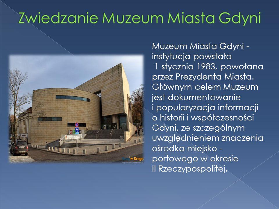 Muzeum Miasta Gdyni - instytucja powstała 1 stycznia 1983, powołana przez Prezydenta Miasta. Głównym celem Muzeum jest dokumentowanie i popularyzacja
