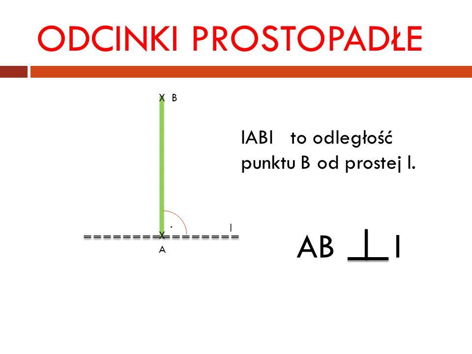 ODCINKI PROSTOPADŁE X B XAXA l lABl to odległość punktu B od prostej l. AB l.